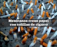 Mexicanos crean papel con colillas de cigarro