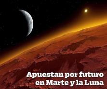 Apuestan por el futuro en Marte y la Luna