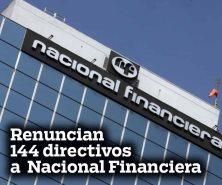 Renuncian 144 directivos a Nacional Financiera