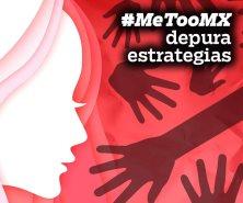 #MeTooMx depura estrategias