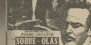 """El día que Pedro Infante hizo sonar """"Sobre las olas"""""""
